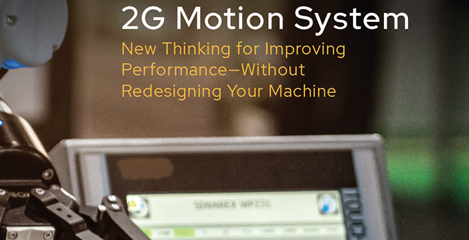 2G Motion System: New Thinking for Improving Performance—Without Redesigning Your Machine