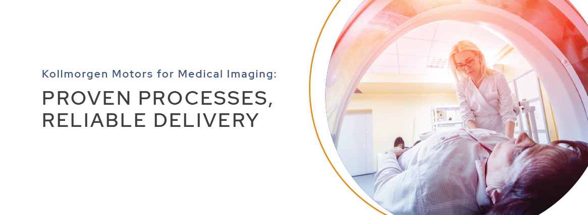 Kollmorgen Motors for Medical Imaging: Proven Processes, Reliable Delivery
